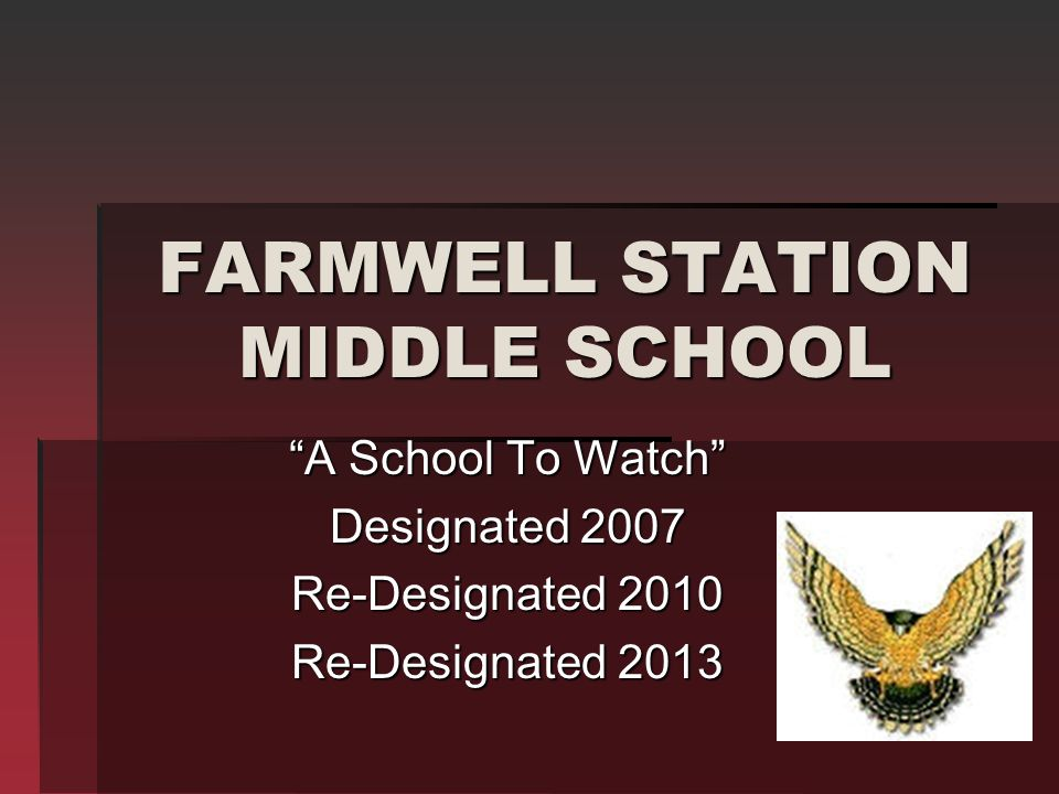 FARMWELL STATION MIDDLE SCHOOL A School To Watch Designated 2007 Re-Designated 2010 Re-Designated 2013