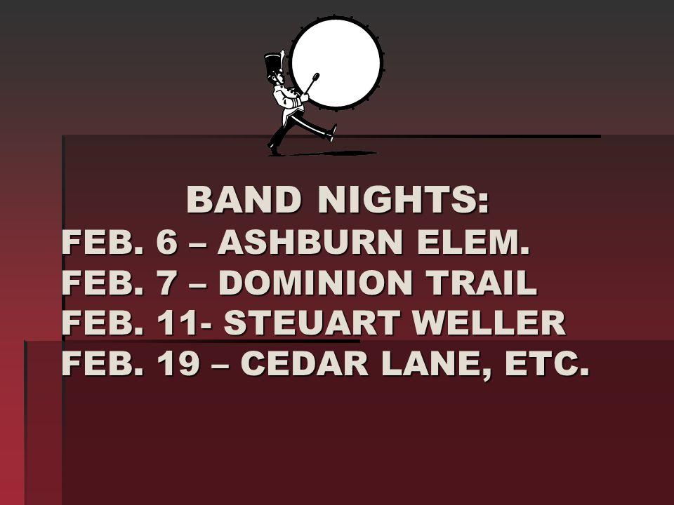 BAND NIGHTS: FEB. 6 – ASHBURN ELEM. FEB. 7 – DOMINION TRAIL FEB. 11- STEUART WELLER FEB. 19 – CEDAR LANE, ETC. BAND NIGHTS: FEB. 6 – ASHBURN ELEM. FEB