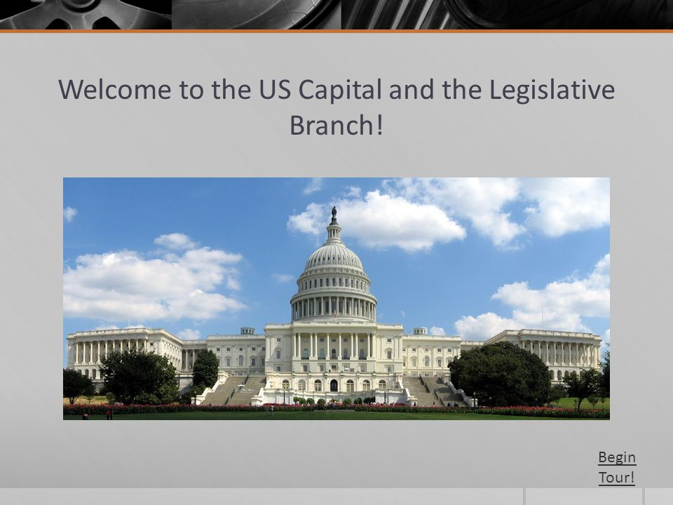 Welcome to the US Capital and the Legislative Branch! Begin Tour!