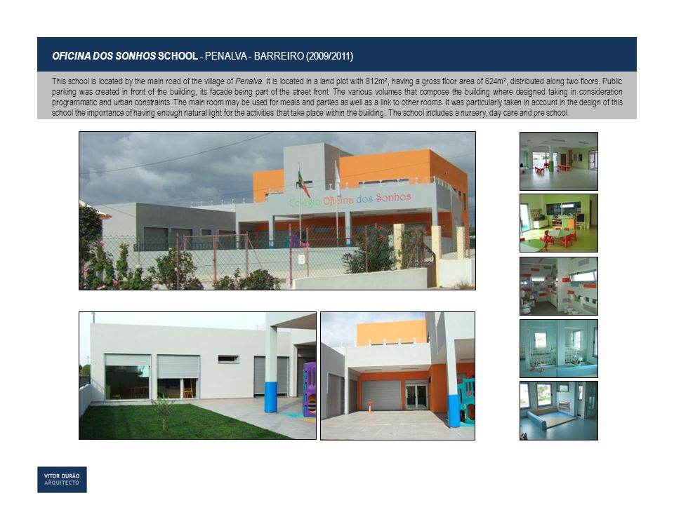 OFICINA DOS SONHOS SCHOOL - PENALVA - BARREIRO (2009/2011) This school is located by the main road of the village of Penalva. It is located in a land