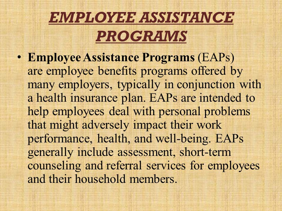 PURPOSE The purpose of an Employee Assistance Program (EAP) is to improve the psychological health of your employees.