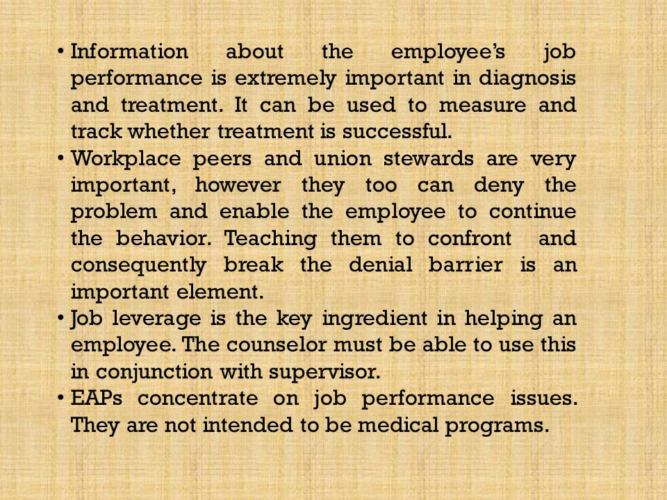 Information about the employees job performance is extremely important in diagnosis and treatment. It can be used to measure and track whether treatme