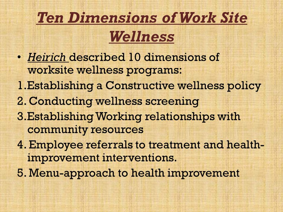 Ten Dimensions of Work Site Wellness 6.Outreach and follow-up counseling 7.