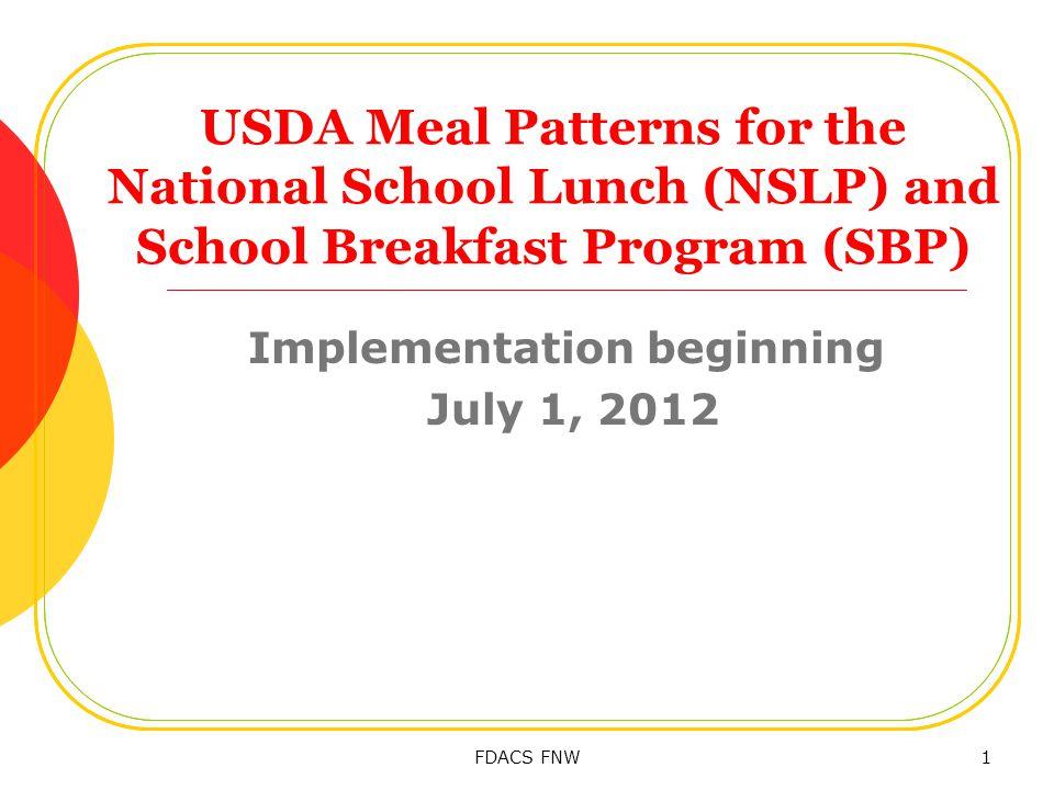 USDA Meal Patterns for the National School Lunch (NSLP) and School Breakfast Program (SBP) Implementation beginning July 1, 2012 FDACS FNW1