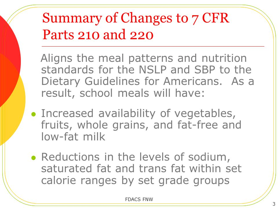 Nutrition Standards – Trans Fats New trans fat requirement - trans fat is limited to naturally occurring in foods (mainly beef, lamb and dairy products made with whole milk) Nutrition Facts Label or manufacturers specifications must state zero grams of trans fat per serving (less than 0.5 gram per serving) and is a daily requirement 14 FDACS FNW