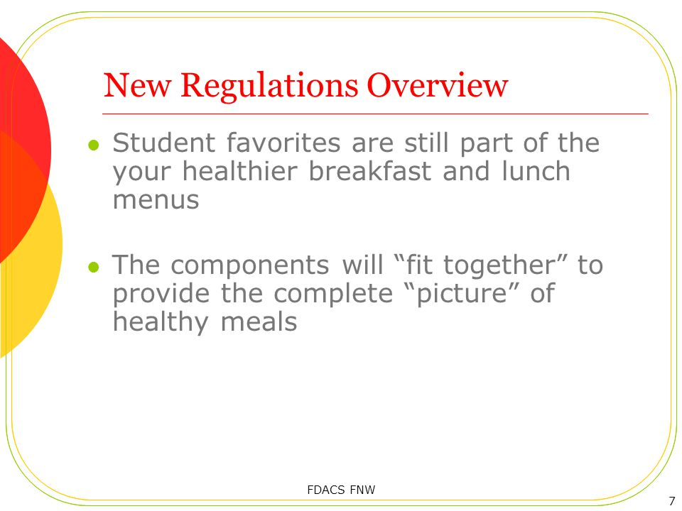 New Regulations Overview Student favorites are still part of the your healthier breakfast and lunch menus The components will fit together to provide the complete picture of healthy meals 7 FDACS FNW