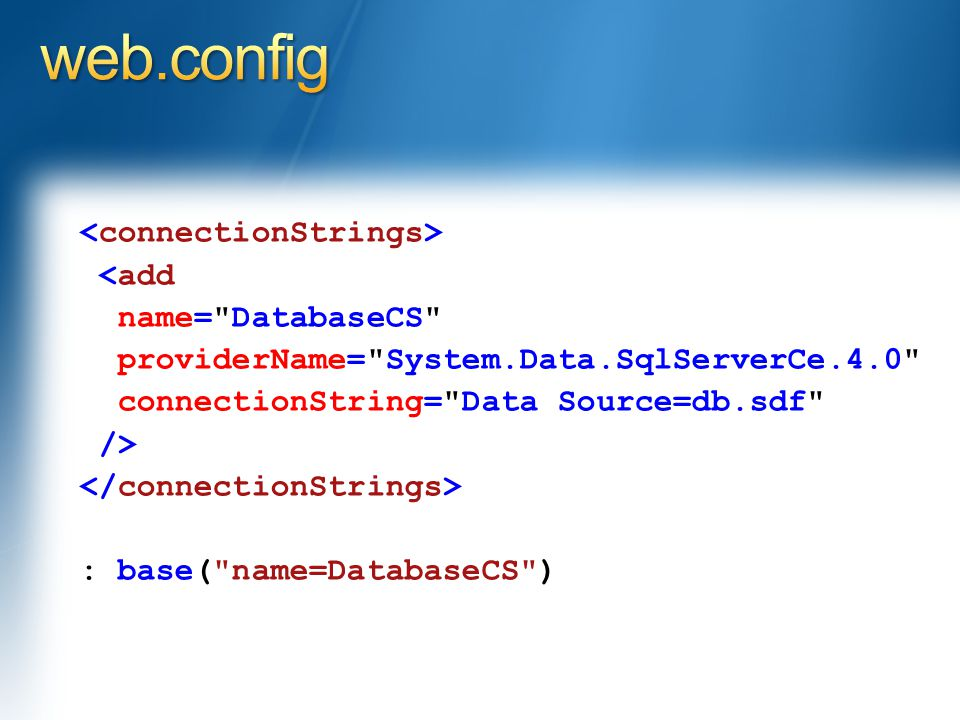 <add name= DatabaseCS providerName= System.Data.SqlServerCe.4.0 connectionString= Data Source=db.sdf /> : base( name=DatabaseCS )