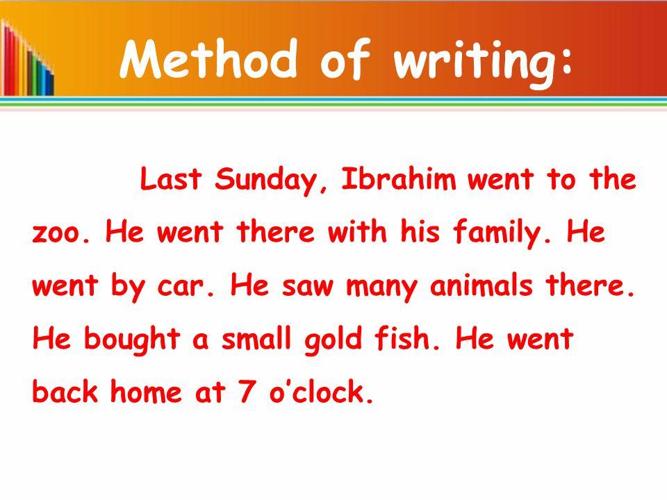 Method of writing: Last Sunday, Ibrahim went to the zoo.