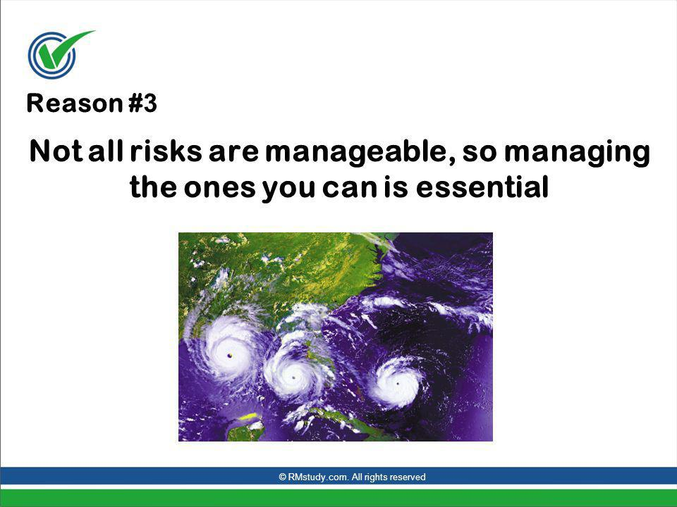 Reason # 3 Not all risks are manageable, so managing the ones you can is essential © RMstudy.com.