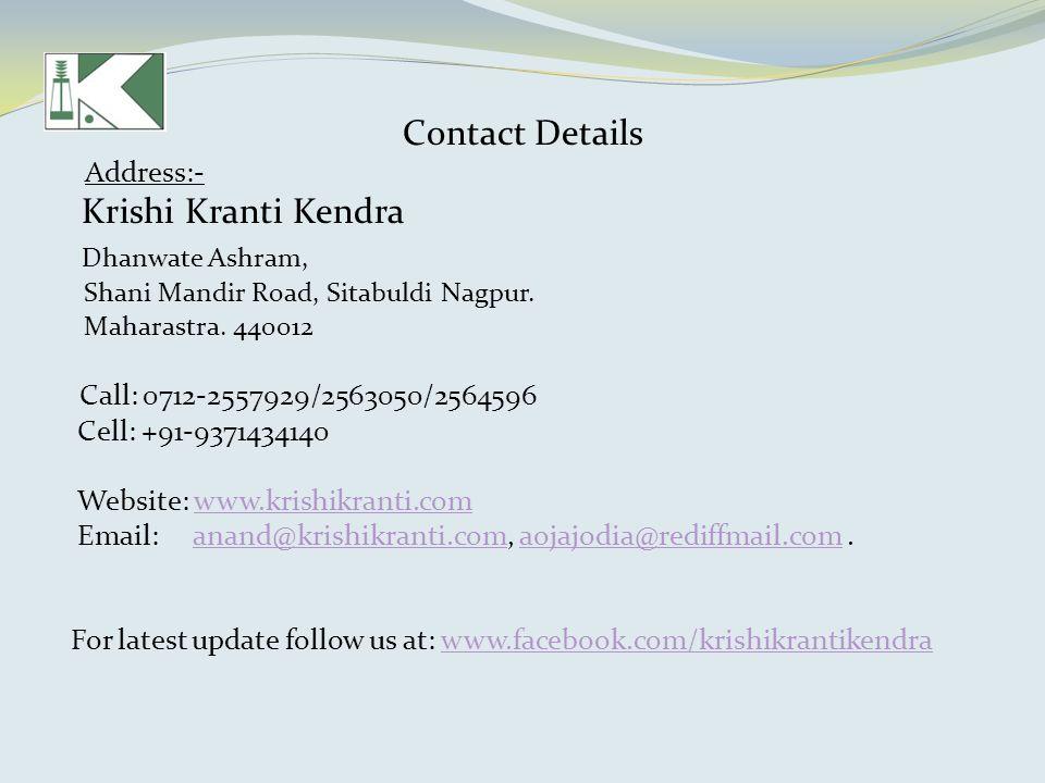 Contact Details Address:- Krishi Kranti Kendra Dhanwate Ashram, Shani Mandir Road, Sitabuldi Nagpur.