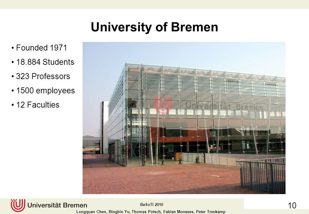 BaSoTI 2010 Longquan Chen, Bingbin Yu, Thomas Pötsch, Fabian Monsees, Peter Trenkamp The University of Bremen 9