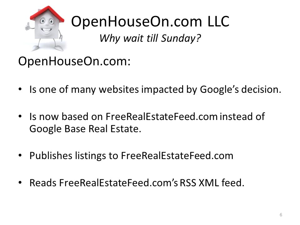 OpenHouseOn.com LLC Why wait till Sunday? OpenHouseOn.com: Is one of many websites impacted by Googles decision. Is now based on FreeRealEstateFeed.co