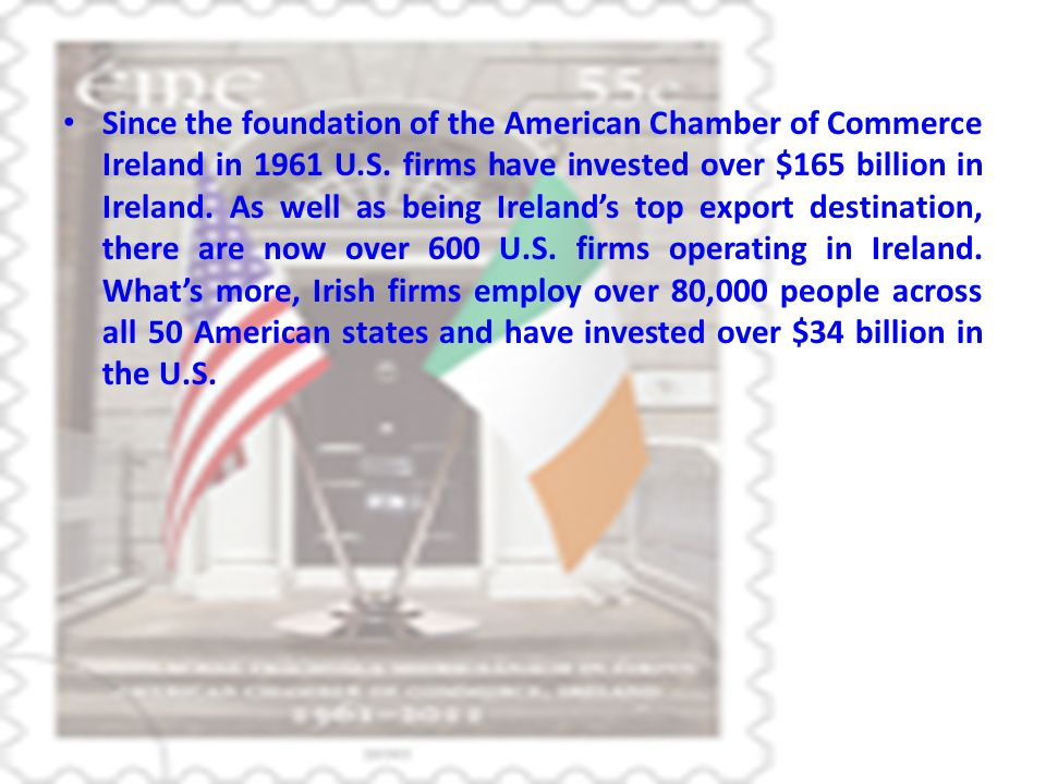 Since the foundation of the American Chamber of Commerce Ireland in 1961 U.S.