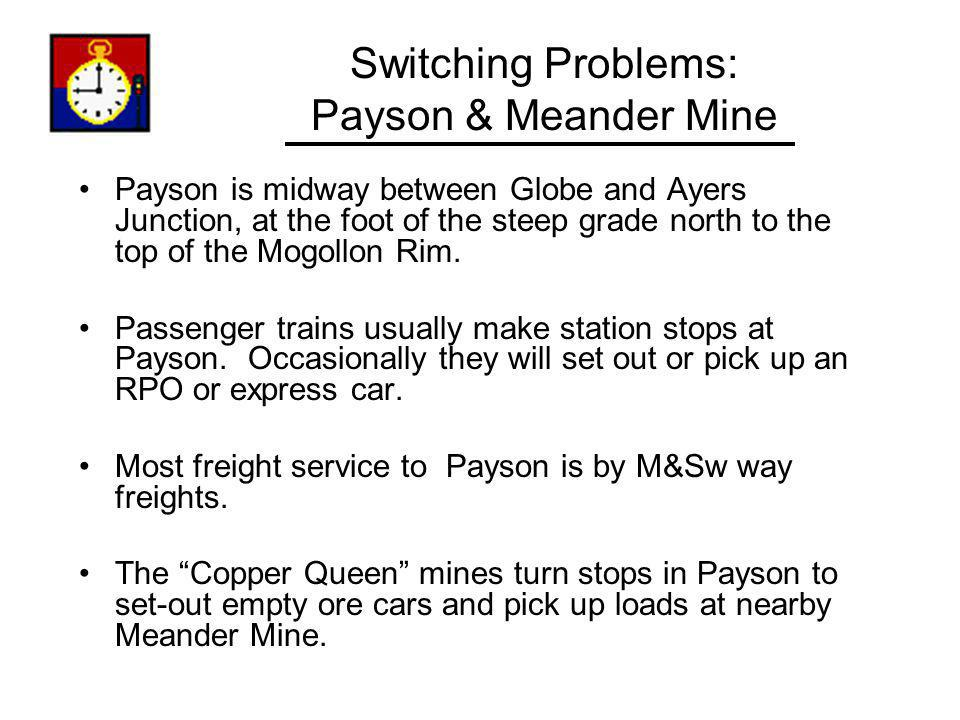 Switching Problems: Payson & Meander Mine Payson is midway between Globe and Ayers Junction, at the foot of the steep grade north to the top of the Mo