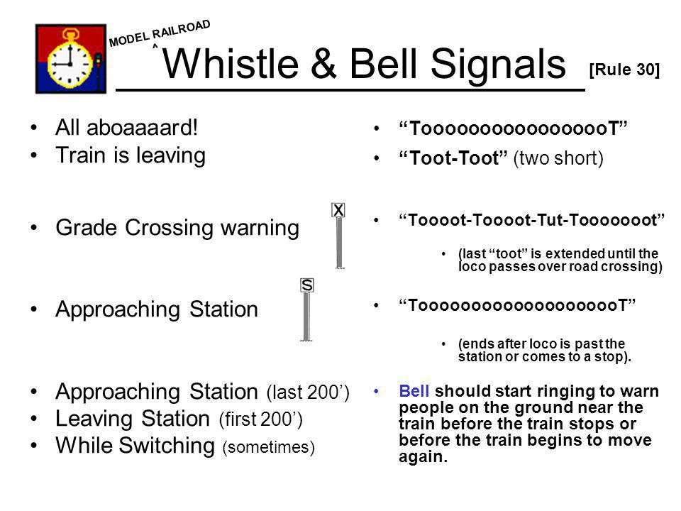 Whistle & Bell Signals All aboaaaard! Train is leaving Grade Crossing warning Approaching Station Approaching Station (last 200) Leaving Station (firs