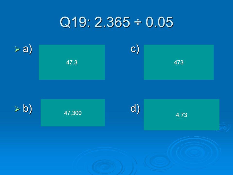 Q18: Find the GCF of 18 & 8 a)c) a)c) b)d) b)d) 8 18 2 6