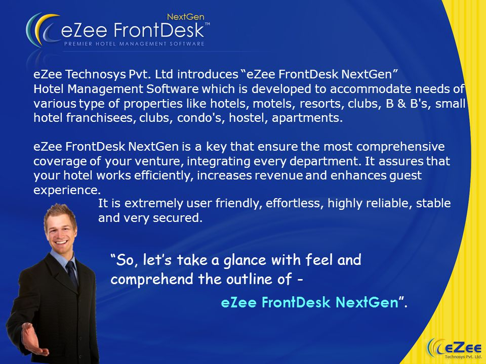 eZee Technosys Pvt. Ltd introduces eZee FrontDesk NextGen Hotel Management Software which is developed to accommodate needs of various type of propert