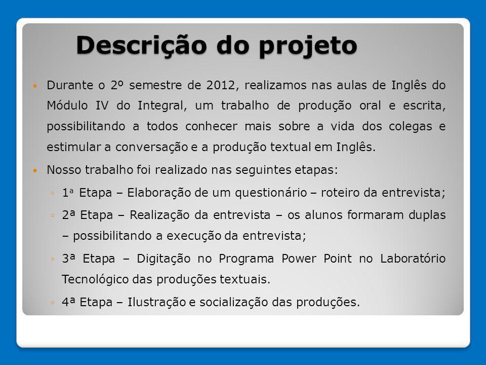 Descrição do projeto Durante o 2º semestre de 2012, realizamos nas aulas de Inglês do Módulo IV do Integral, um trabalho de produção oral e escrita, p