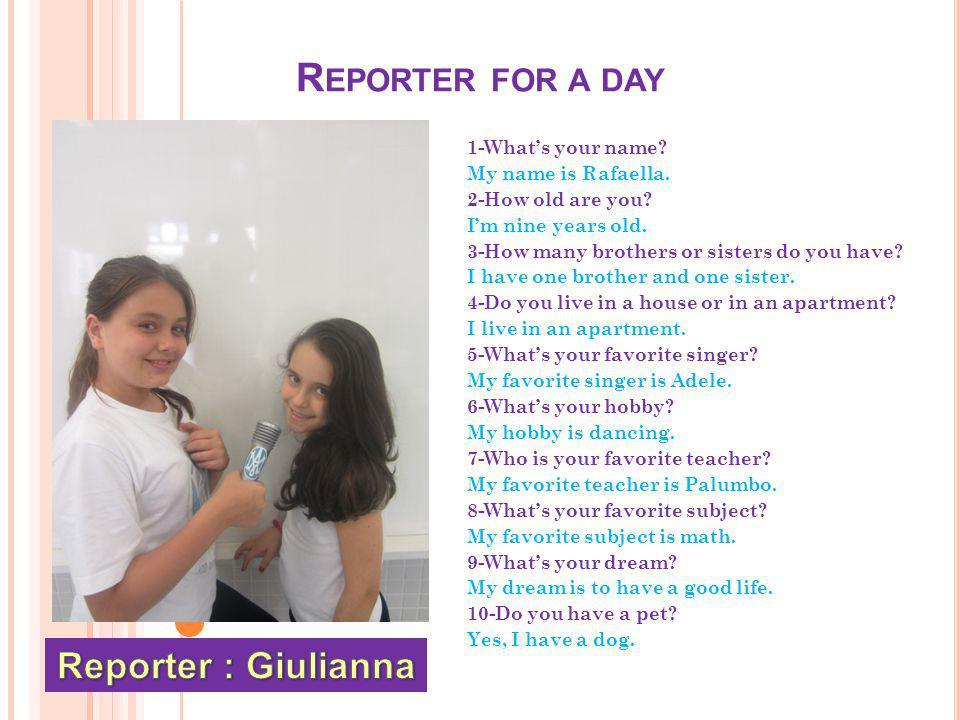 R EPORTER FOR A DAY 1-Whats your name. My name is Rafaella.