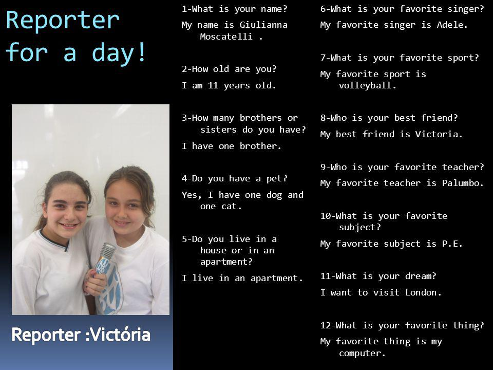 Reporter for a day. 1-What is your name. My name is Giulianna Moscatelli.