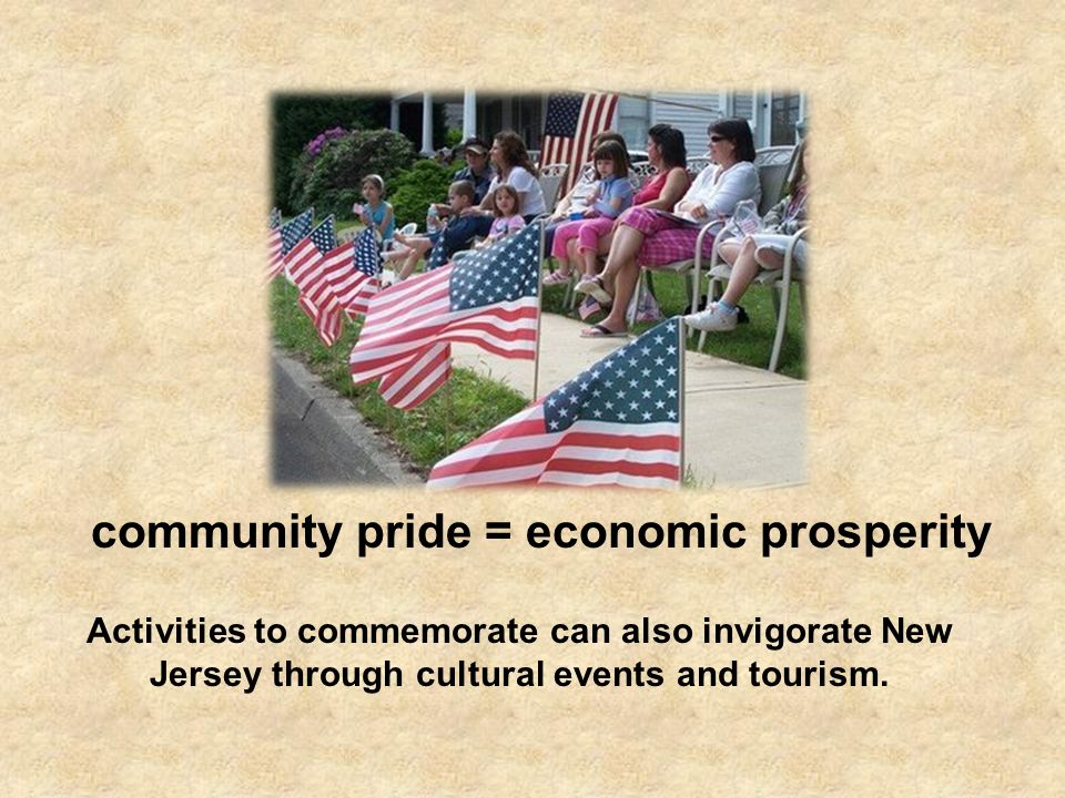 community pride = economic prosperity Activities to commemorate can also invigorate New Jersey through cultural events and tourism.