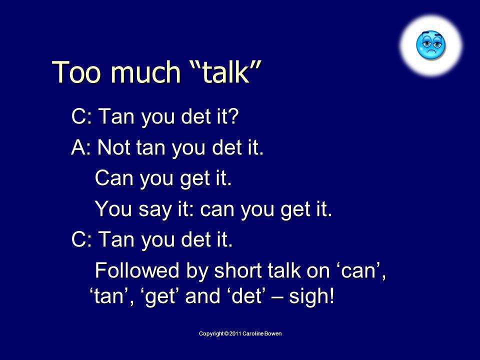 Too much talk C: Tan you det it. A: Not tan you det it.