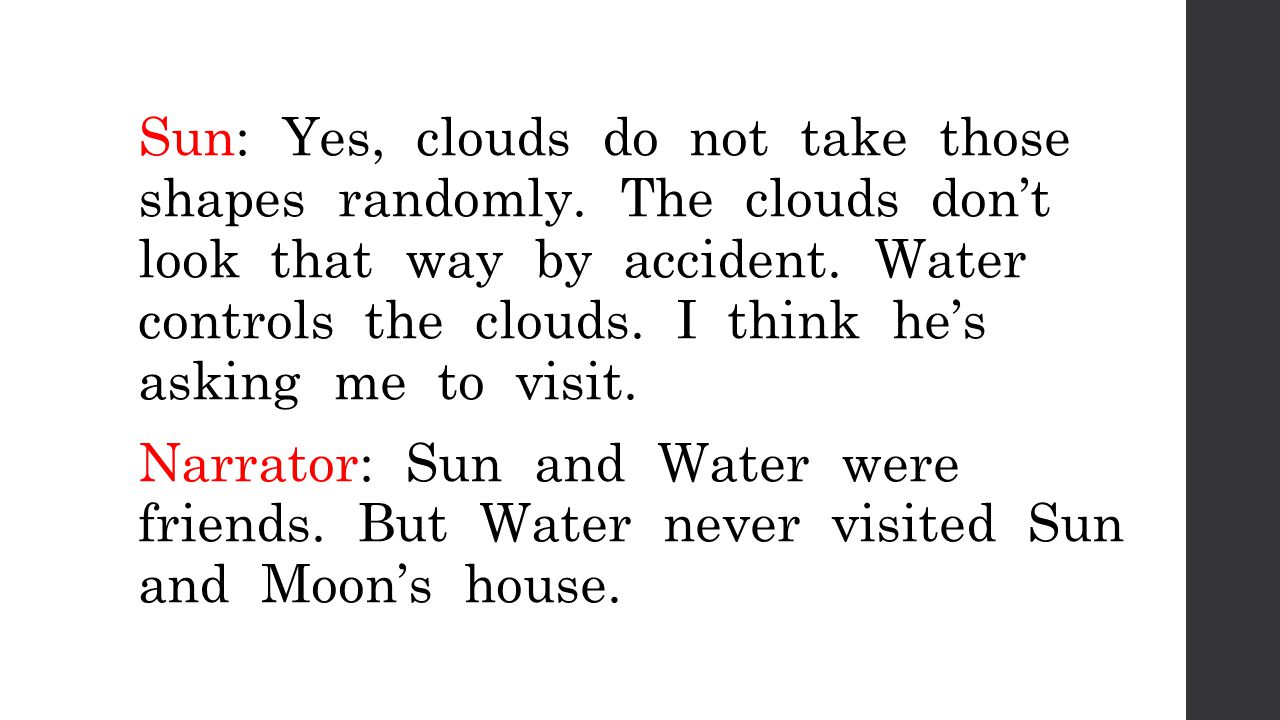 Scene Two: The next day at Waters house.Sun: Water, please come visit our house.