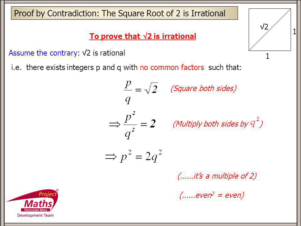 Proof by Contradiction: The Square Root of 2 is Irrational 2 1 1 To prove that 2 is irrational Assume the contrary: 2 is rational i.e. there exists in