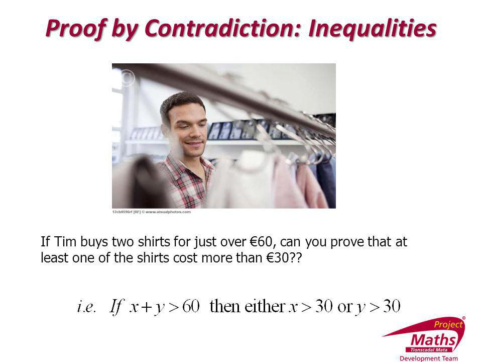 Proof by Contradiction: Inequalities If Tim buys two shirts for just over 60, can you prove that at least one of the shirts cost more than 30??