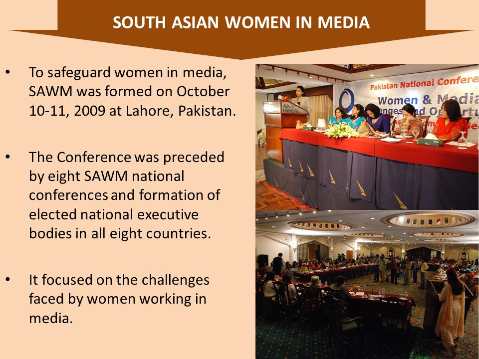 12 To safeguard women in media, SAWM was formed on October 10-11, 2009 at Lahore, Pakistan.