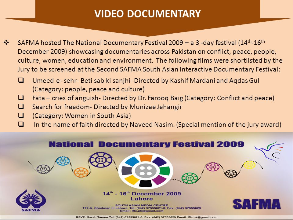 20 SAFMA hosted The National Documentary Festival 2009 – a 3 -day festival (14 th -16 th December 2009) showcasing documentaries across Pakistan on conflict, peace, people, culture, women, education and environment.