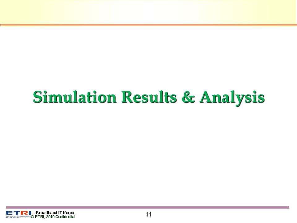 Broadband IT Korea © ETRI, 2010 Confidential 11 Simulation Results & Analysis