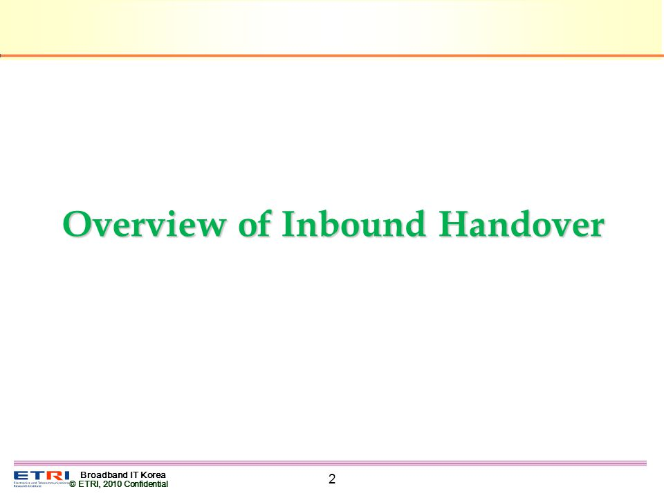 Broadband IT Korea © ETRI, 2010 Confidential 2 Overview of Inbound Handover