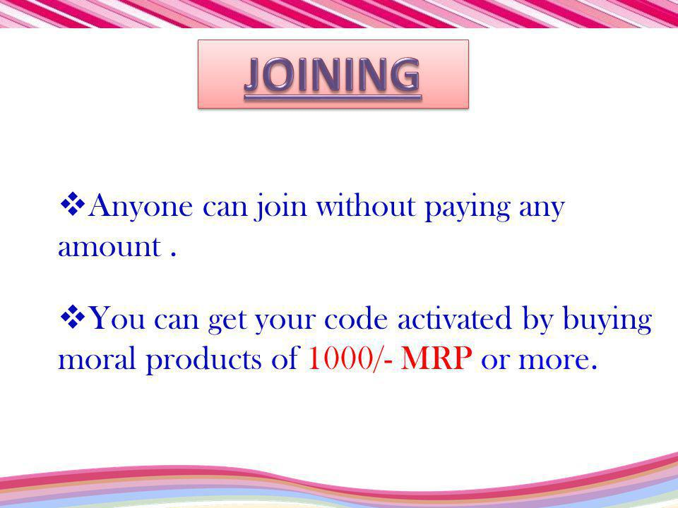Anyone can join without paying any amount. You can get your code activated by buying moral products of 1000/- MRP or more.