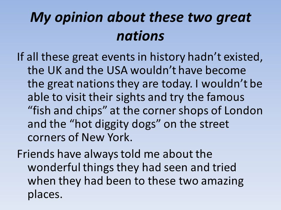 My opinion about these two great nations If all these great events in history hadnt existed, the UK and the USA wouldnt have become the great nations