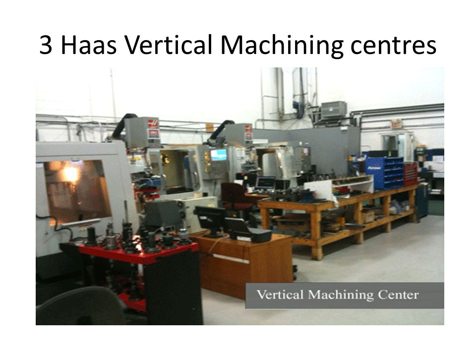 3 Haas Vertical Machining centres
