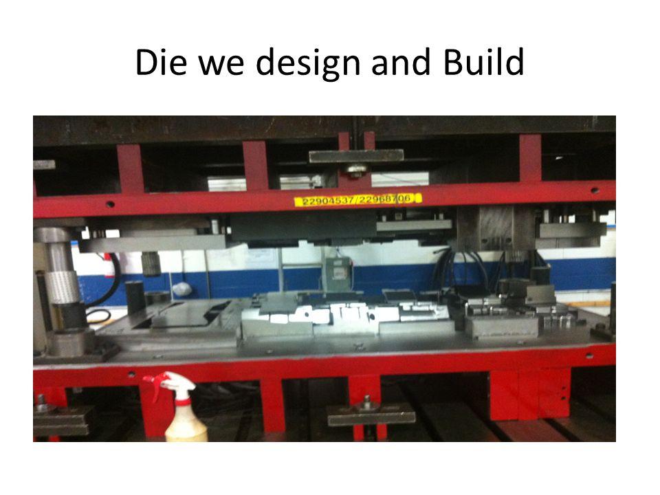 Dies we design and build