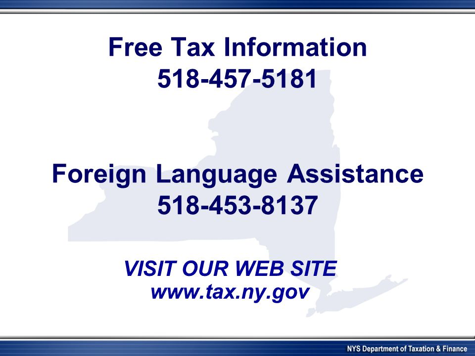 Free Tax Information 518-457-5181 Foreign Language Assistance 518-453-8137 VISIT OUR WEB SITE www.tax.ny.gov