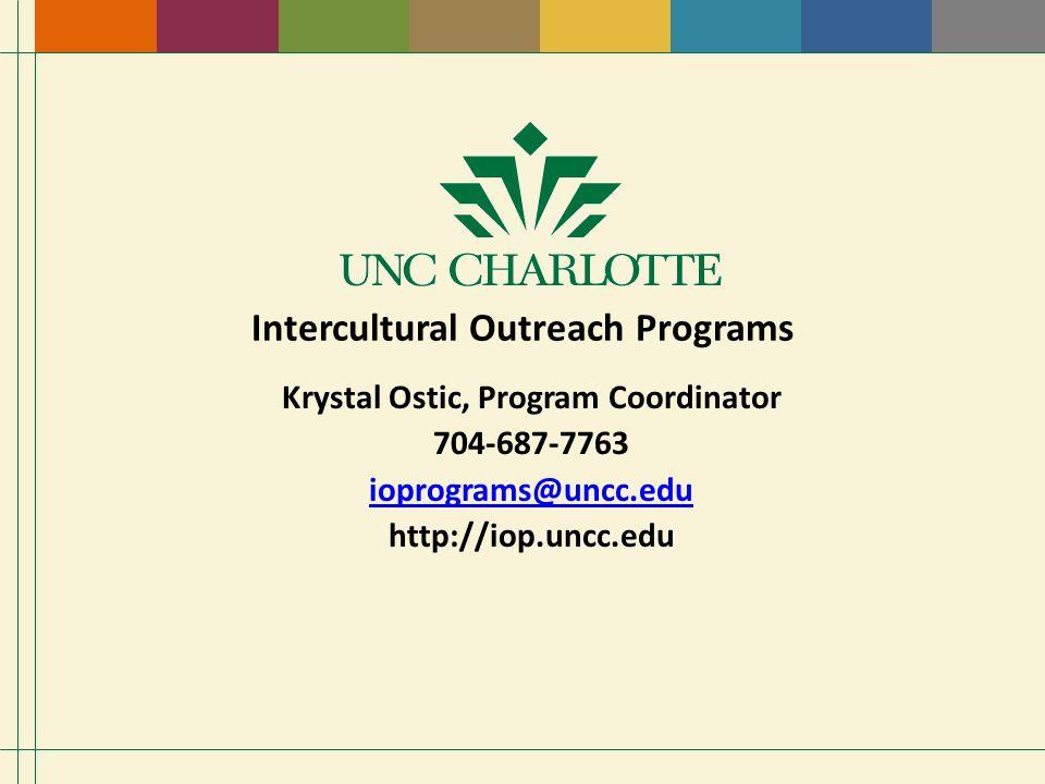 Intercultural Outreach Programs Krystal Ostic, Program Coordinator 704-687-7763 ioprograms@uncc.edu http://iop.uncc.edu