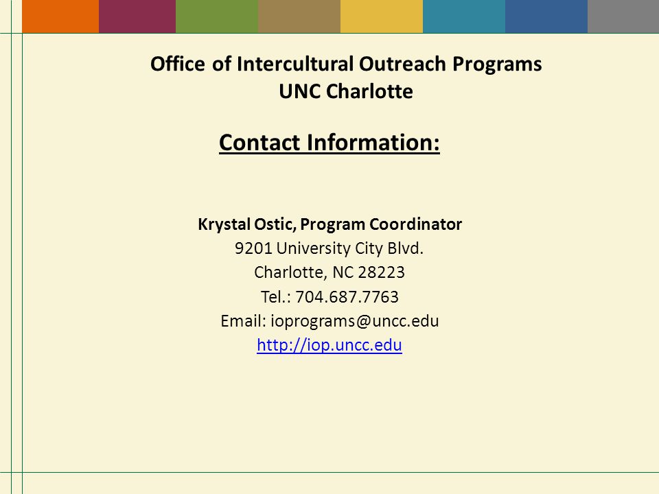 Office of Intercultural Outreach Programs UNC Charlotte Contact Information: Krystal Ostic, Program Coordinator 9201 University City Blvd.