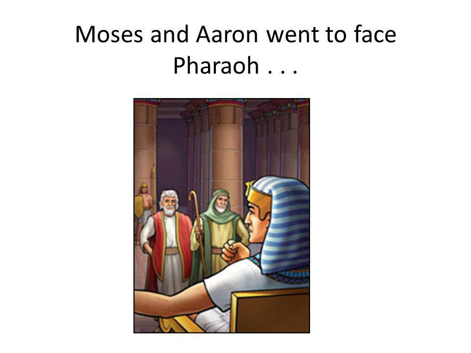 Moses and Aaron went to face Pharaoh...