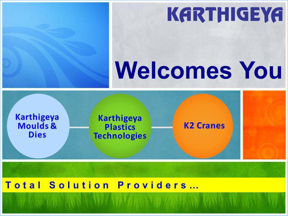 Welcomes You K2 Cranes Karthigeya Moulds & Dies Karthigeya Plastics Technologies T o t a l S o l u t i o n P r o v i d e r s …