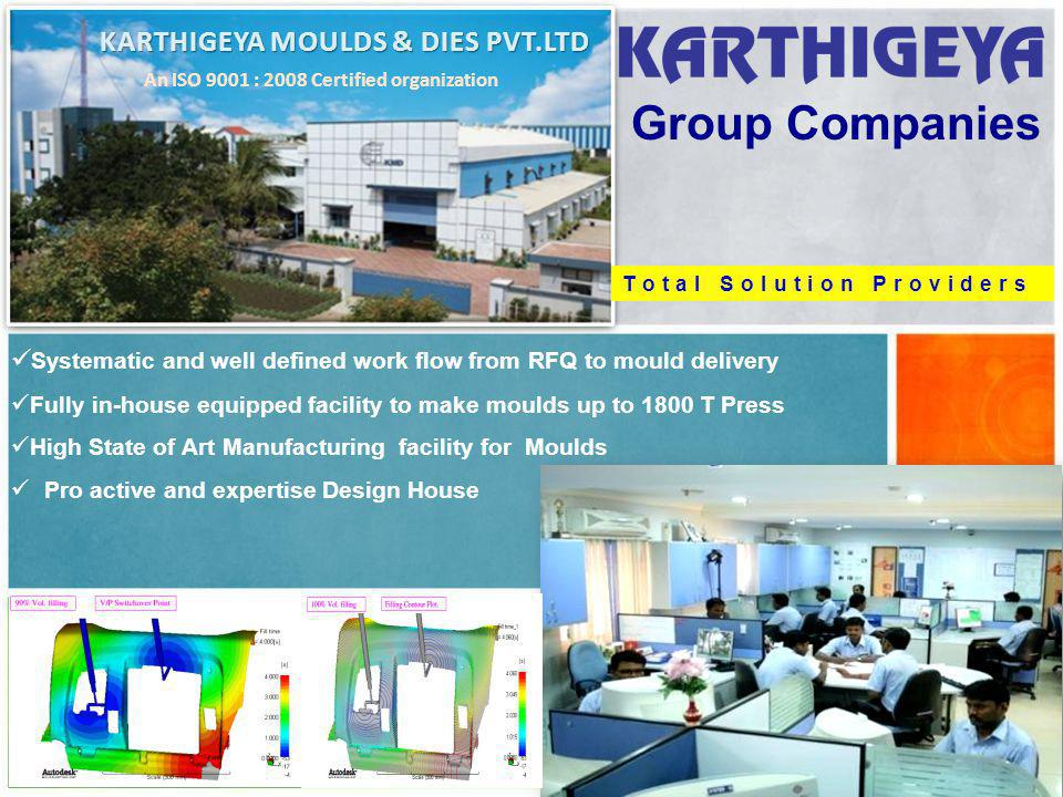Group Companies Systematic and well defined work flow from RFQ to mould delivery Fully in-house equipped facility to make moulds up to 1800 T Press Hi