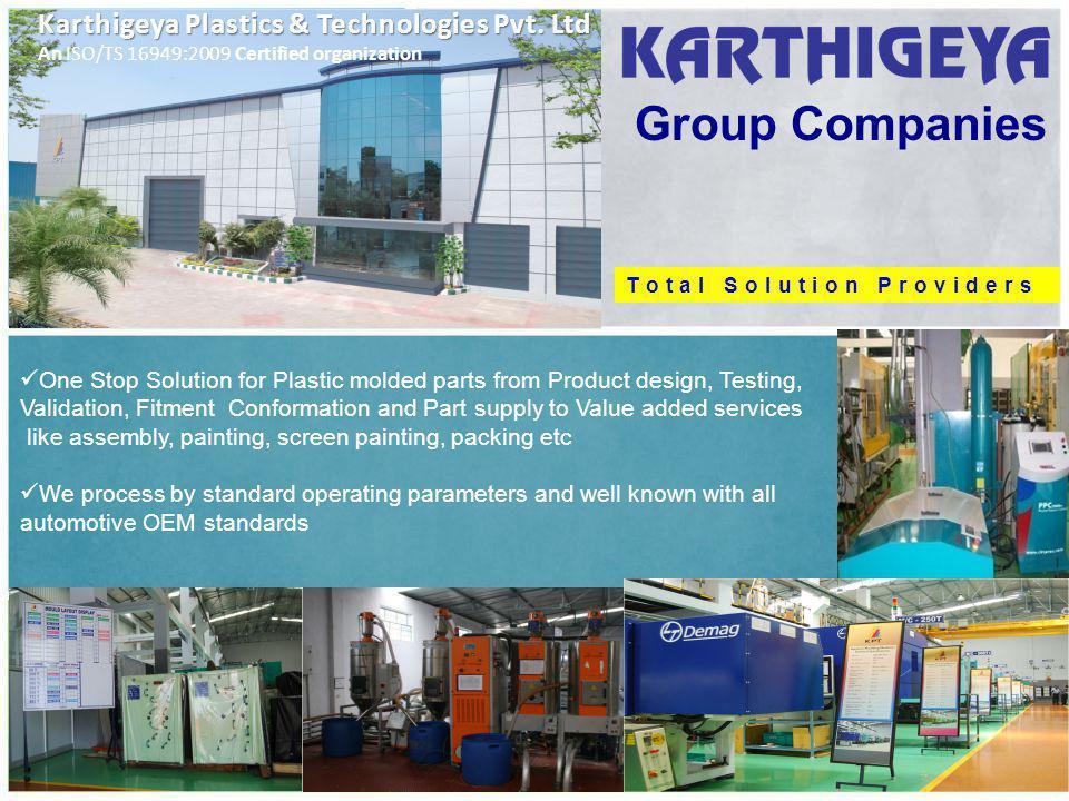 Group Companies An ISO/TS 16949:2009 Certified organization Karthigeya Plastics & Technologies Pvt.