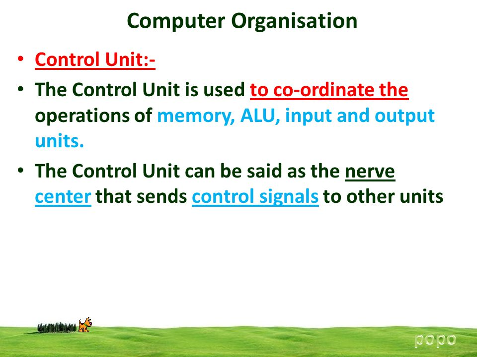 Computer Organisation Control Unit:- The Control Unit is used to co-ordinate the operations of memory, ALU, input and output units. The Control Unit c