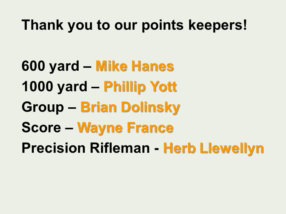 Thank you to our points keepers! Mike Hanes 600 yard – Mike Hanes Phillip Yott 1000 yard – Phillip Yott Brian Dolinsky Group – Brian Dolinsky Wayne Fr