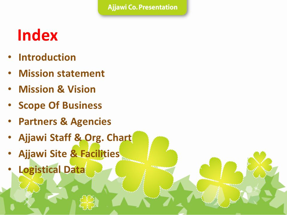Index Introduction Mission statement Mission & Vision Scope Of Business Partners & Agencies Ajjawi Staff & Org. Chart Ajjawi Site & Facilities Logisti
