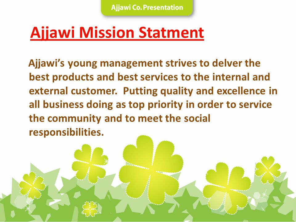 Ajjawi Mission Statment Ajjawis young management strives to delver the best products and best services to the internal and external customer. Putting