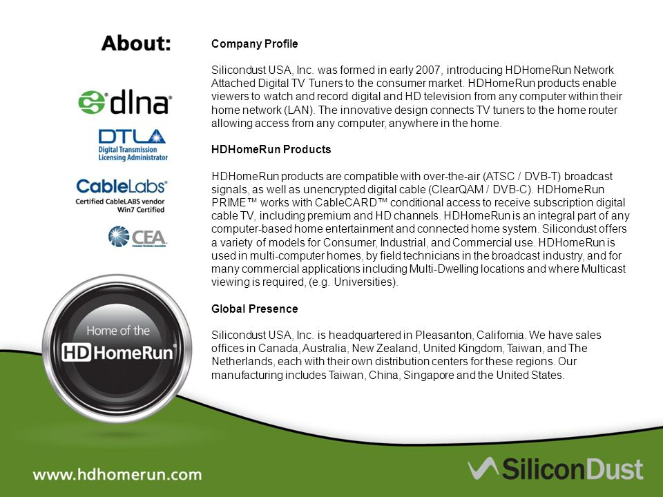 Company Profile Silicondust USA, Inc. was formed in early 2007, introducing HDHomeRun Network Attached Digital TV Tuners to the consumer market. HDHom