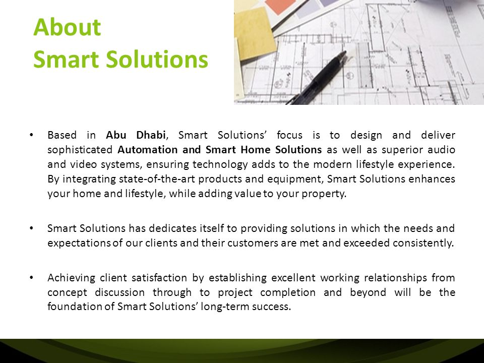 Residential Solutions At Smart Solutions, we transform your house into a breathtakingly automated, intuitive, functional home.